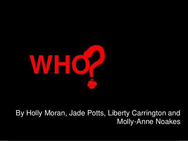 WHOBy Holly Moran, Jade Potts, Liberty Carrington and                               Molly-Anne Noakes
