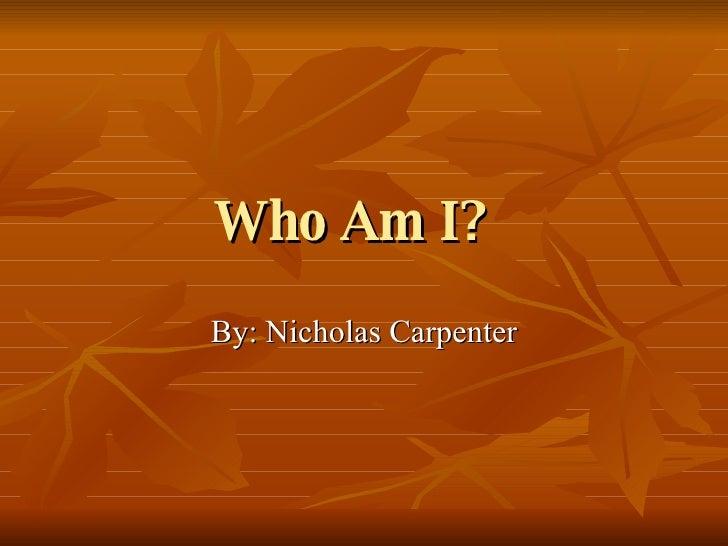 Who Am I?   By: Nicholas Carpenter