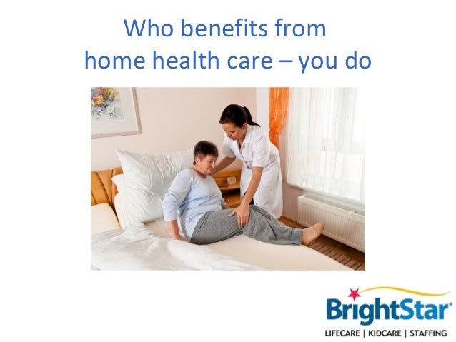 Who benefits fromhome health care – you do