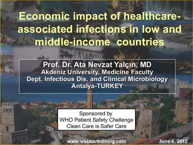 Economic impact of healthcare-associated  infections in low and  middle-income countries  Prof. DDrr.. AAttaa NNeevvzzaatt...
