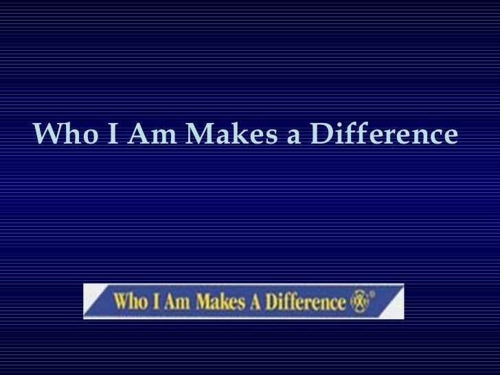 Who I Am Makes a Difference