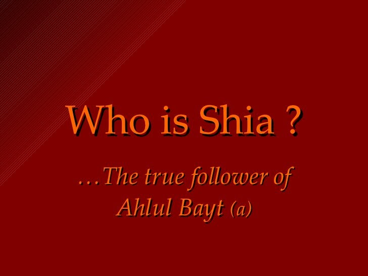 Who is Shia ? … The true follower of Ahlul Bayt  (a)