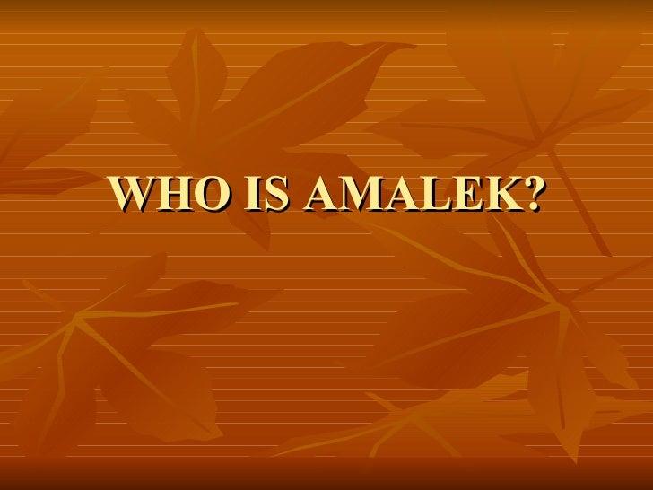 WHO IS AMALEK?