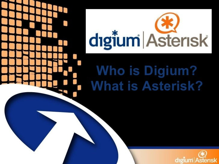 Who is Digium? What is Asterisk? Steve Sokol Product Manager Software Products