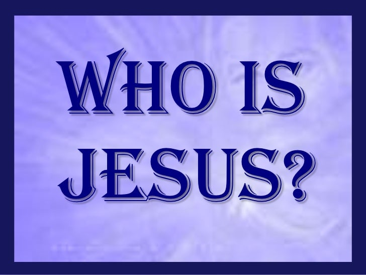 WHO ISJESUS?