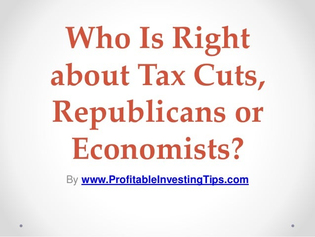 Who Is Right about Tax Cuts, Republicans or Economists? By www.ProfitableInvestingTips.com