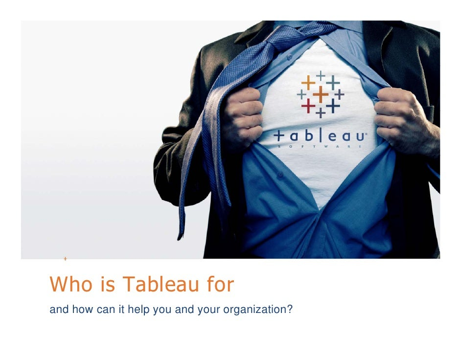 Who is Tableau for   and how can it help you and your organization? All rights reserved. © 2009 Tableau Software Inc.     ...