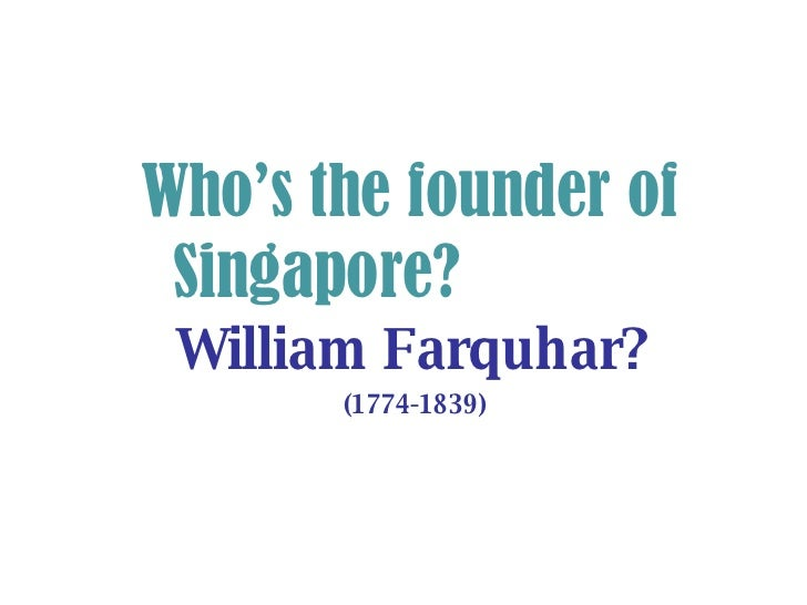 William Farquhar? (1774-1839) Who's the founder of  Singapore?