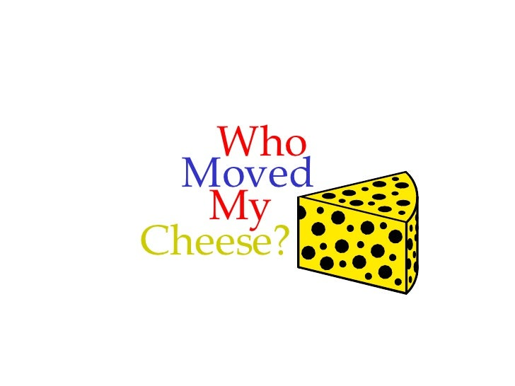 Who Moved Cheese? My