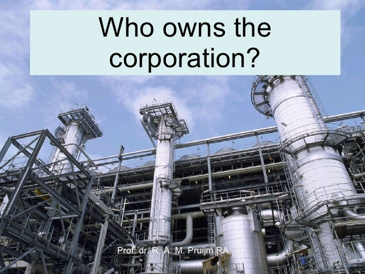 Who owns the corporation? Prof. dr. R. A. M. Pruijm RA