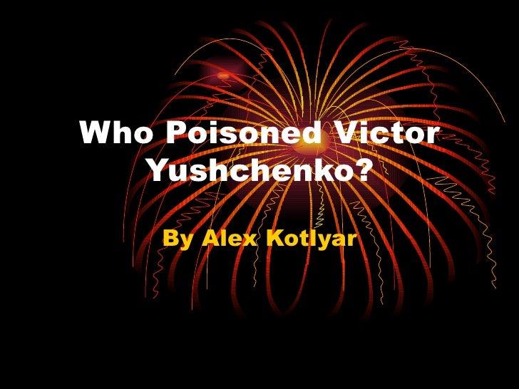 Who Poisoned Victor Yushchenko? By Alex Kotlyar