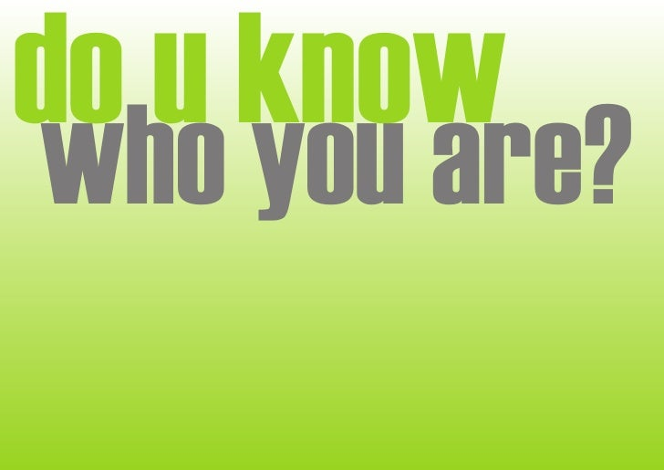 do u know who you are?