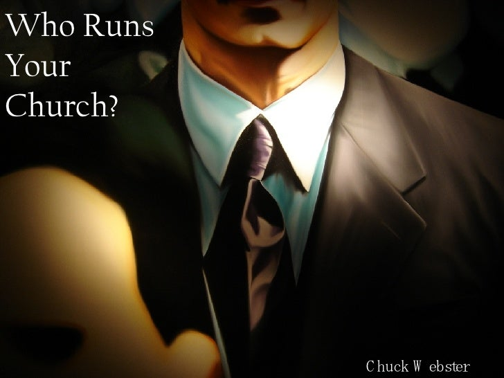 Who Runs Your Church? Chuck Webster