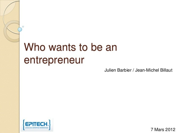 Who wants to be anentrepreneur               Julien Barbier / Jean-Michel Billaut                                       7 ...