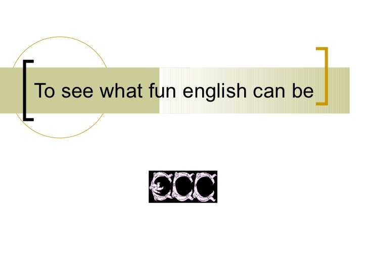 To see what fun english can be