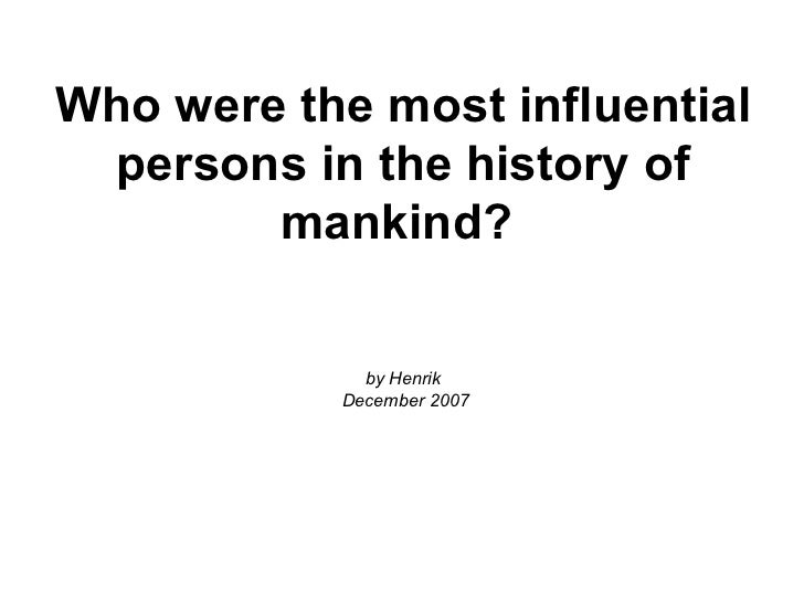 Who were the most influential persons in the history of mankind?   by Henrik  December 2007