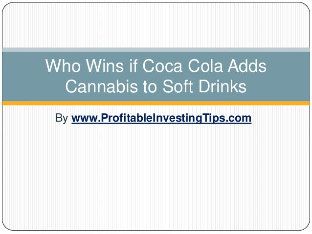 By www.ProfitableInvestingTips.com Who Wins if Coca Cola Adds Cannabis to Soft Drinks
