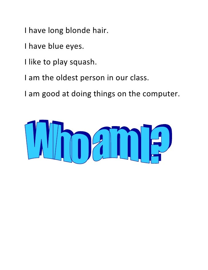 I have long blonde hair.<br />I have blue eyes.<br />I like to play squash.<br />I am the oldest person in our class.<br /...