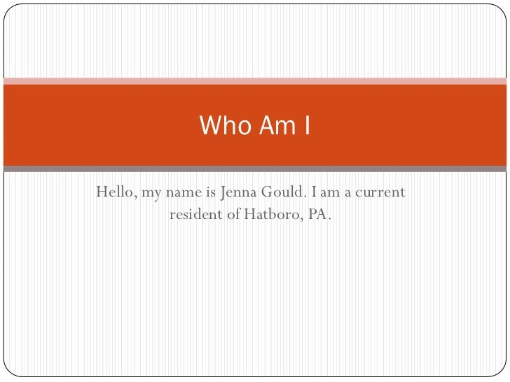 Who Am IHello, my name is Jenna Gould. I am a current          resident of Hatboro, PA.