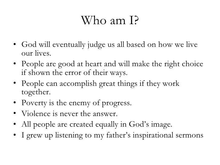 Who am I? <ul><li>God will eventually judge us all based on how we live our lives. </li></ul><ul><li>People are good at he...