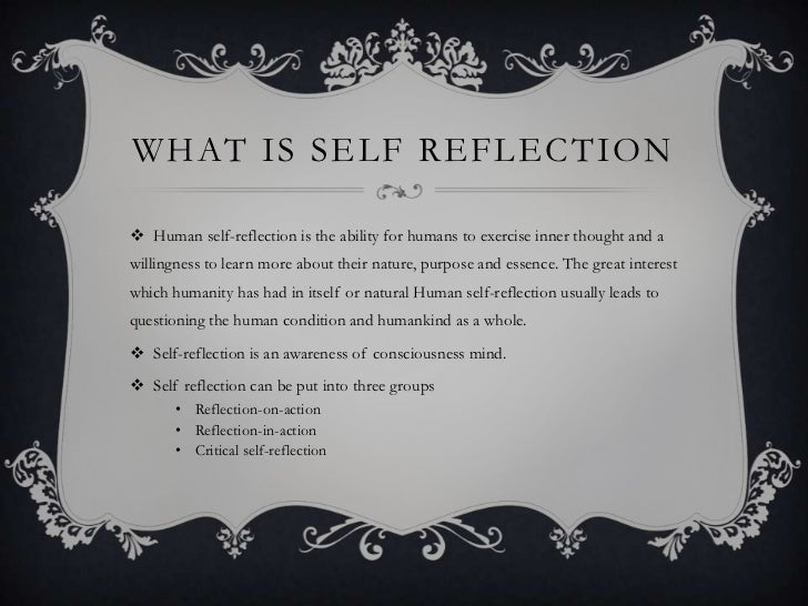 personal reflection and purpose She continues by outlining some of the purposes for reflection: 'we reflect in   empower or emancipate ourselves as individuals (and then it is close to self.