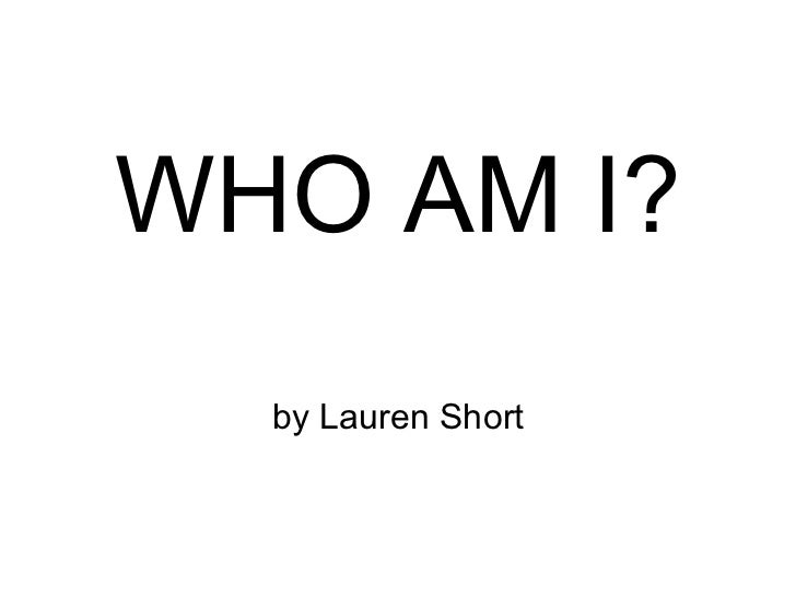 WHO AM I?  by Lauren Short