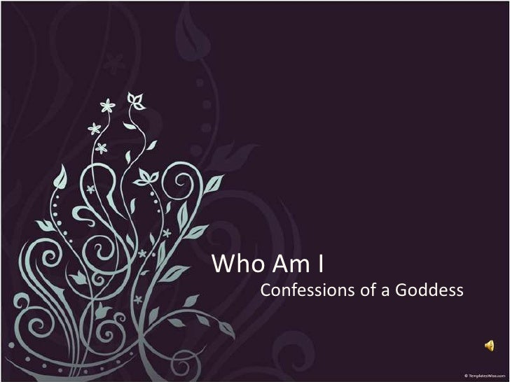 Who Am I   Confessions of a Goddess