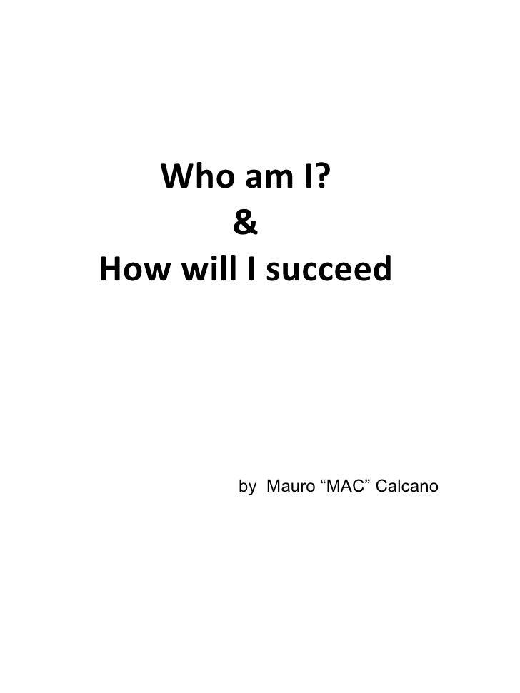 "Who am I? & How will I succeed by  Mauro ""MAC"" Calcano"