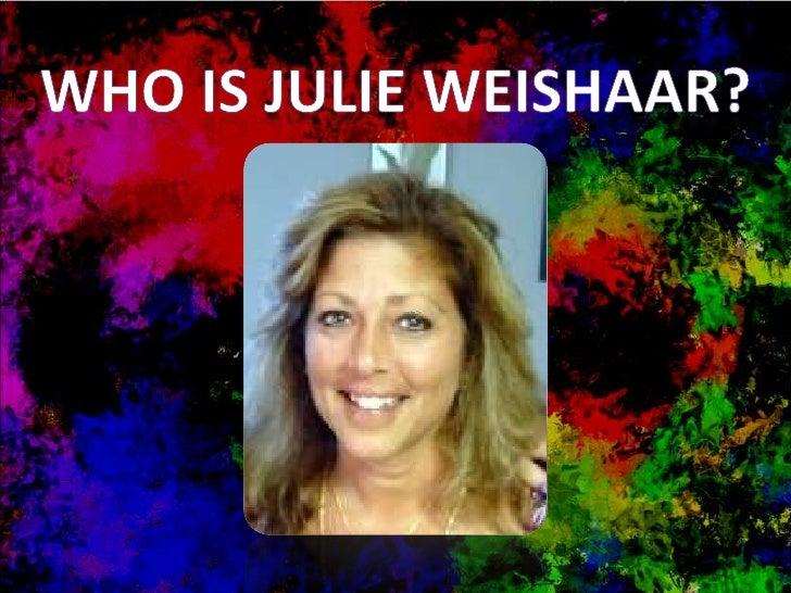 Who is Julie Weishaar?<br />