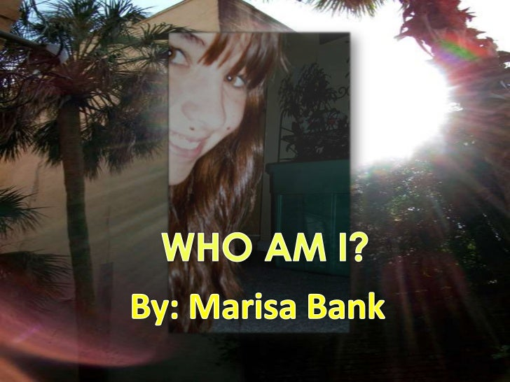 WHO AM I?<br />By: Marisa Bank<br />