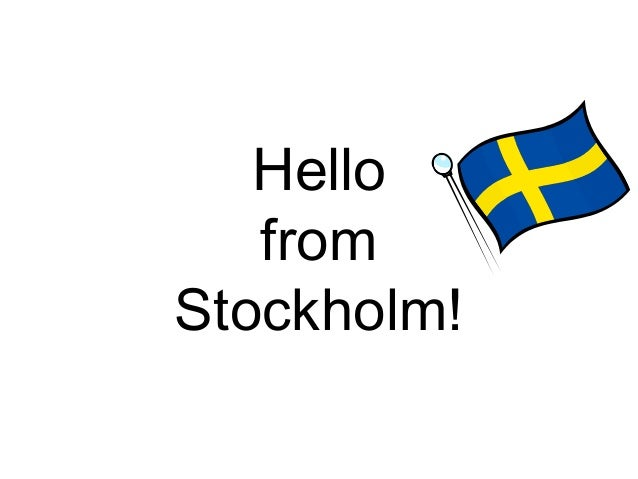 Hello   fromStockholm!