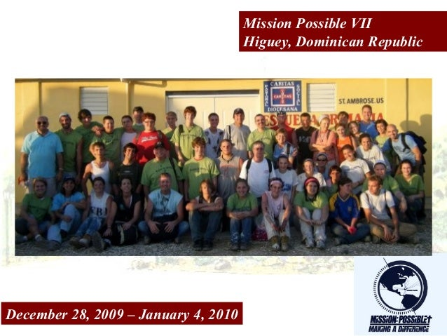 Mission Possible VII Higuey, Dominican Republic December 28, 2009 – January 4, 2010