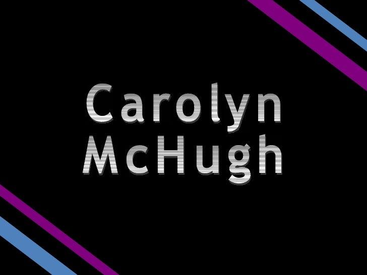 Carolyn  McHugh