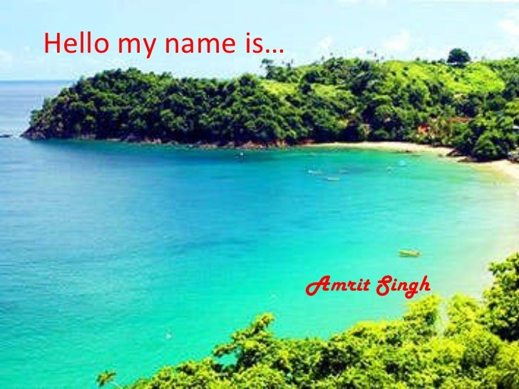 Hello my name is… Amrit Singh