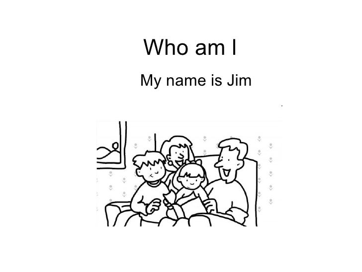 Who am l My name is Jim