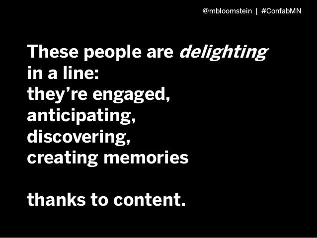 Content will change an experience and a user's perception of it. @mbloomstein | #ConfabMN