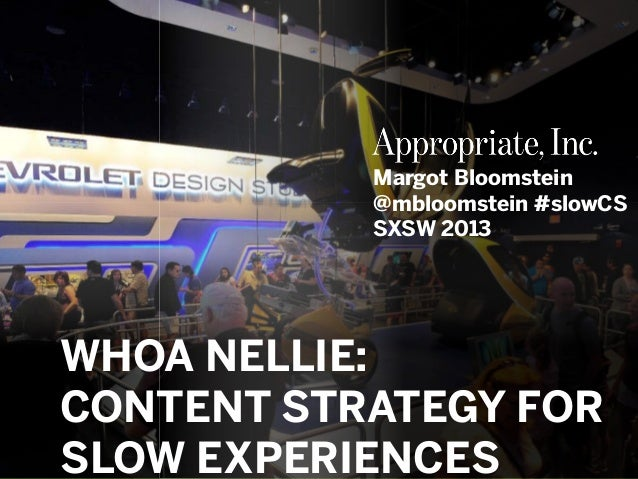 @mbloomstein | #slowCS © 2013© 2012 Margot Bloomstein @mbloomstein #slowCS SXSW 2013 WHOA NELLIE: CONTENT STRATEGY FOR SLO...