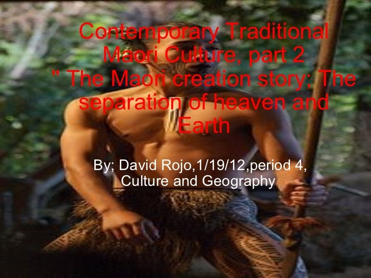 Contemporary Traditional Maori Culture, part 2 '' The Maori creation story; The separation of heaven and Earth By; David R...