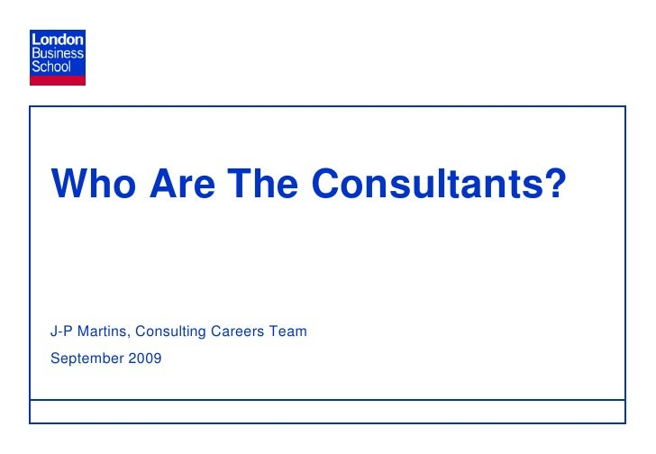 Page 0<br />Who Are The Consultants?J-P Martins, Consulting Careers TeamSeptember 2009<br />Page 0<br />Page 0<br />