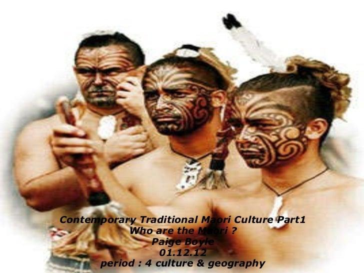 Contemporary Traditional Maori Culture Part1 Who are the Maori ? Paige Boyle 01.12.12 period : 4culture & geography