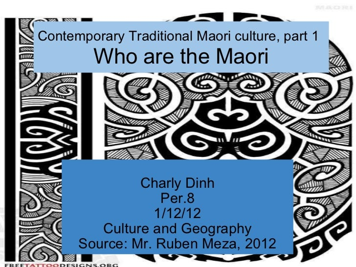 Contemporary Traditional Maori culture, part 1  Who are the Maori Charly Dinh Per.8 1/12/12 Culture and Geography Source:...