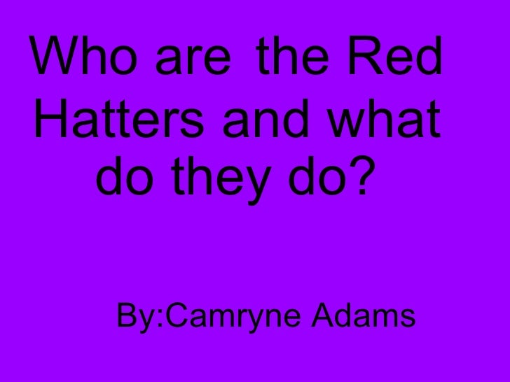Who are   the Red Hatters and what do they do? By:Camryne Adams