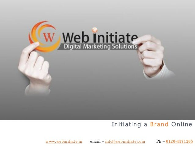 Initiating a Brand Onlinewww.webinitiate.in   email – info@webinitiate.com   Ph – 0120-4571265