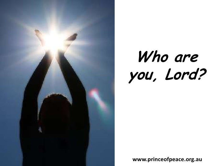 Who are you, Lord?<br />www.princeofpeace.org.au<br />