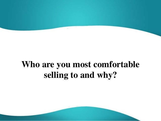 Who Are You Most Comfortable Selling To And Why