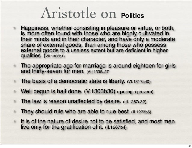 summary of politics by aristotle The city is a political partnership aimed at the most authoritative good investigating the composition of the city will allow us to understand the different kinds of rule political, kingly and household to see how they differ from one another chapter 2 it is best to study these matters by.