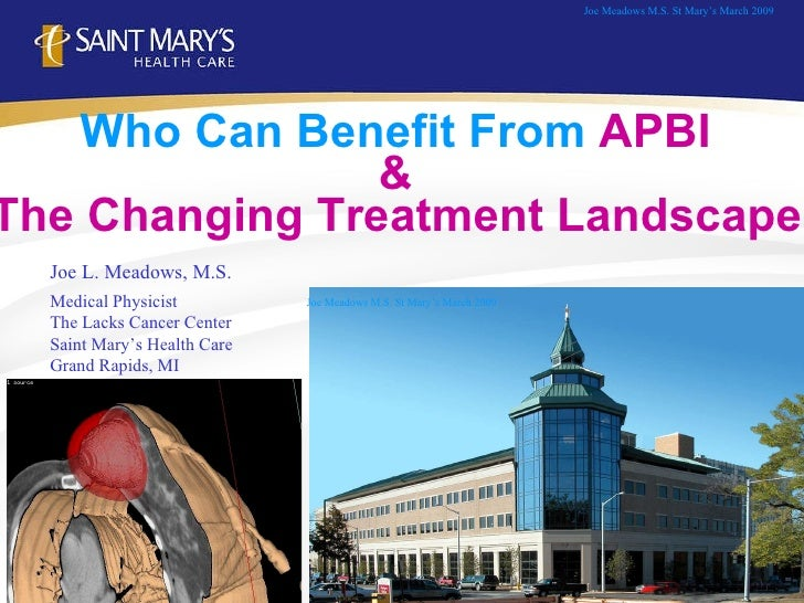 Who Can Benefit From  APBI  &  The Changing Treatment Landscape   Joe L. Meadows, M.S. Medical Physicist The Lacks Cancer ...