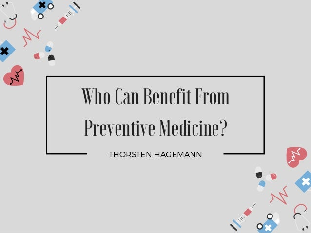 THORSTEN HAGEMANN Who Can Benefit From Preventive Medicine?