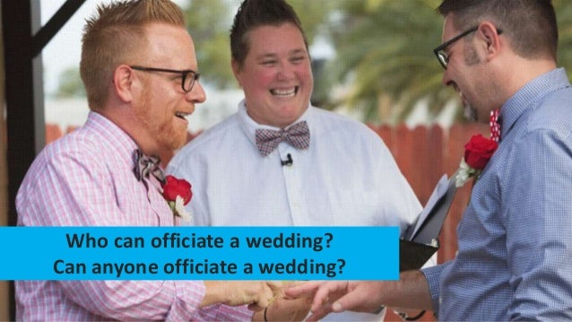who can officiate a wedding can anyone officiate a wedding