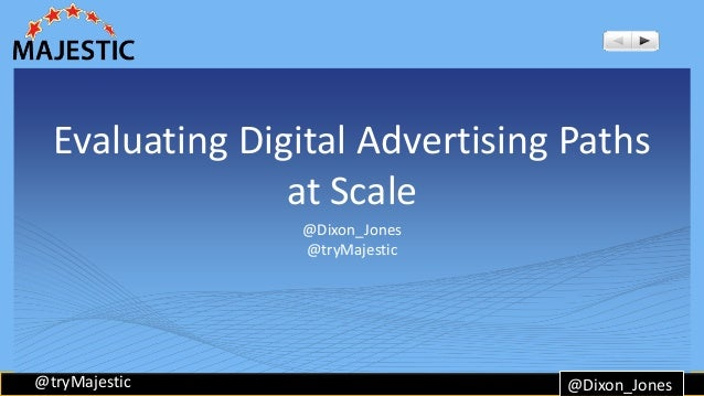 Evaluating Digital Advertising Paths  @tryMajestic  at Scale  @Dixon_Jones  @tryMajestic  @Dixon_Jones